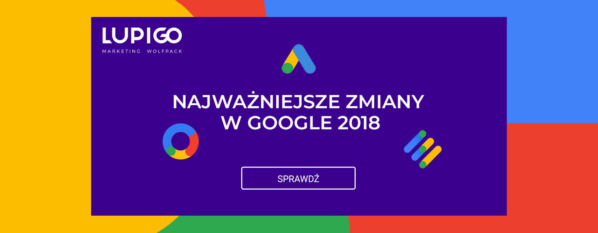 Najwazniejsze zmiany w Google 2018 LUPIGO